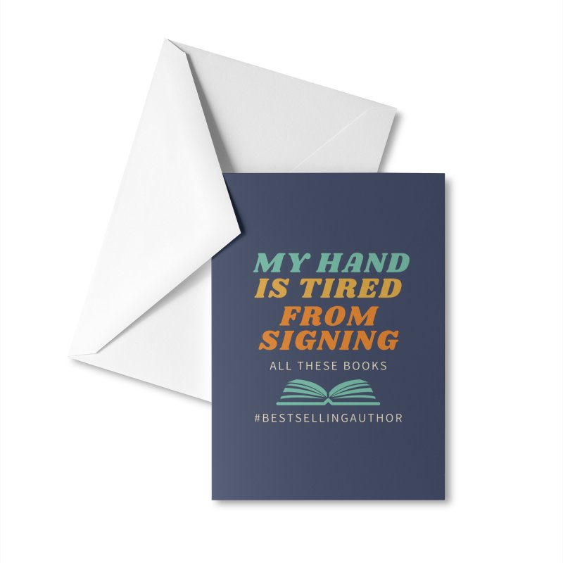 My Hand is Tired From Signing All These Books Accessories Greeting Card by Shop As You Wish Publishing