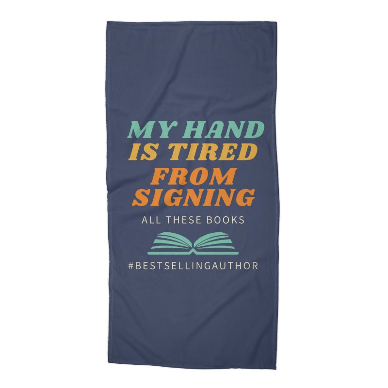 My Hand is Tired From Signing All These Books Accessories Beach Towel by Shop As You Wish Publishing