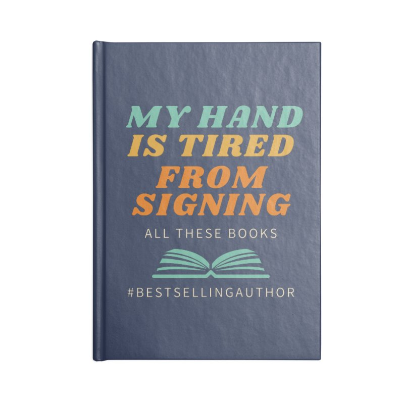 My Hand is Tired From Signing All These Books Accessories Notebook by Shop As You Wish Publishing