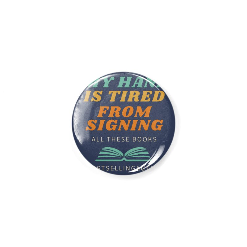 My Hand is Tired From Signing All These Books Accessories Button by Shop As You Wish Publishing