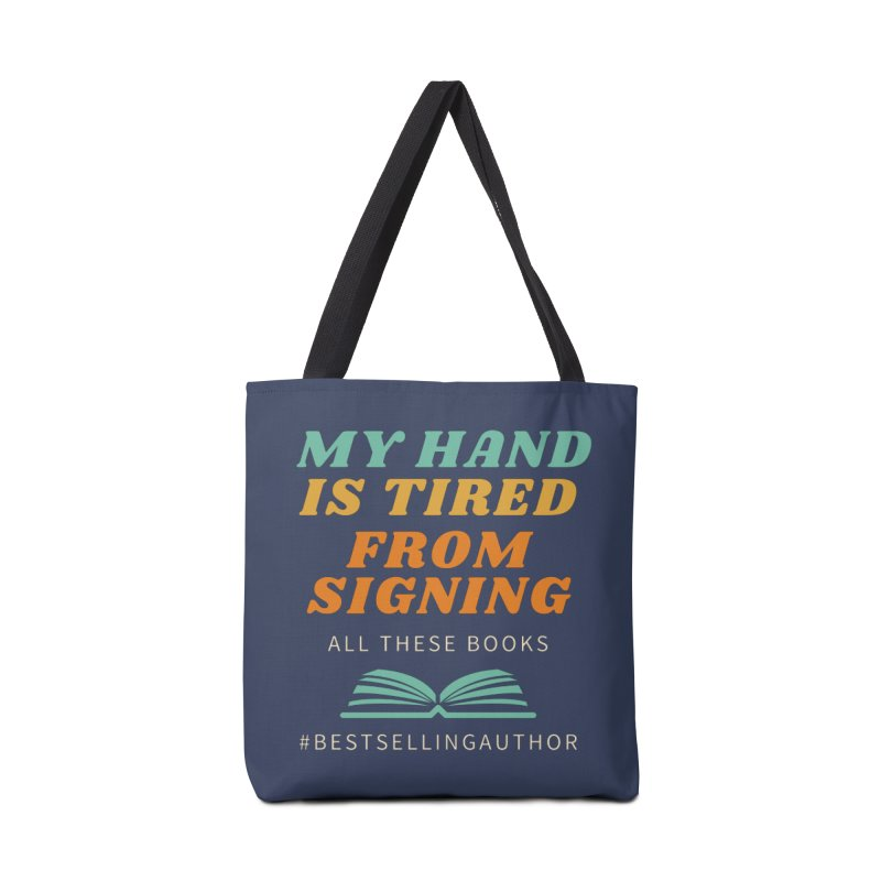 My Hand is Tired From Signing All These Books Accessories Bag by Shop As You Wish Publishing