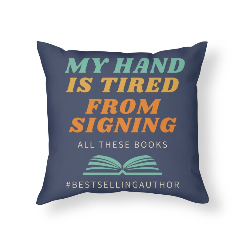 My Hand is Tired From Signing All These Books Home Throw Pillow by Shop As You Wish Publishing