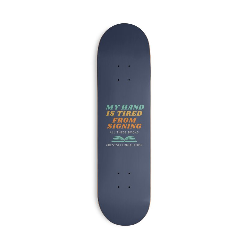 My Hand is Tired From Signing All These Books Accessories Skateboard by Shop As You Wish Publishing