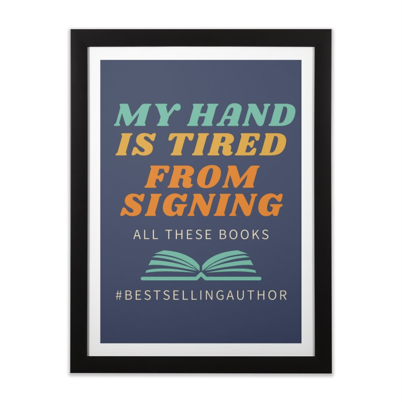 My Hand is Tired From Signing All These Books Home Framed Fine Art Print by Shop As You Wish Publishing