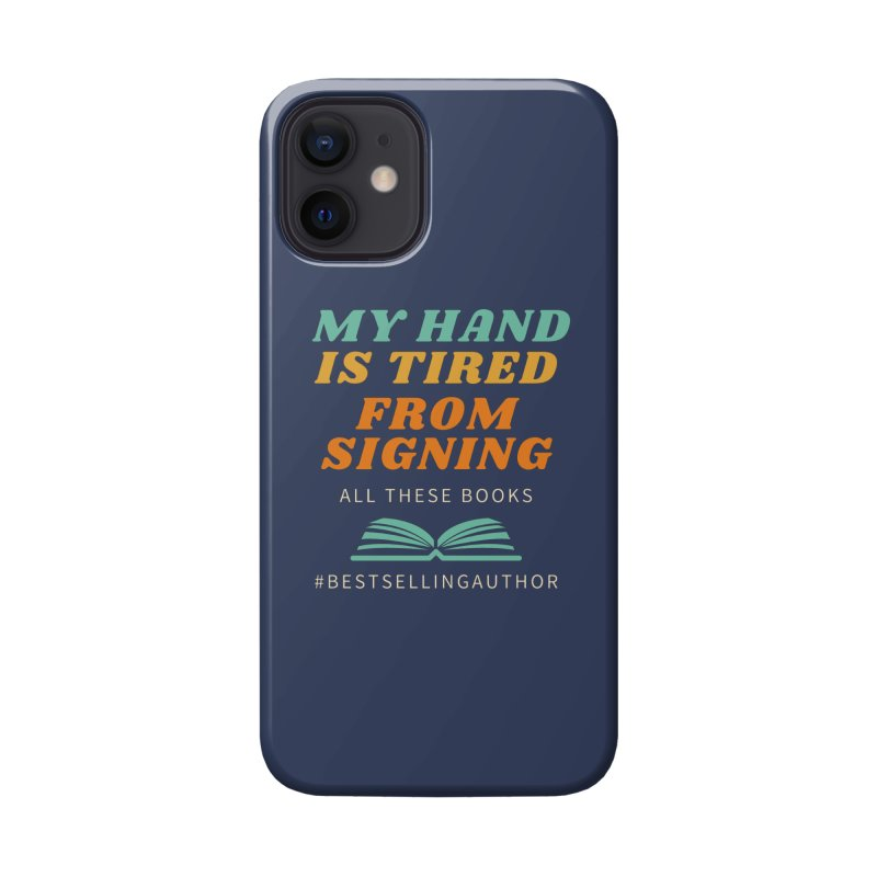 My Hand is Tired From Signing All These Books Accessories Phone Case by Shop As You Wish Publishing