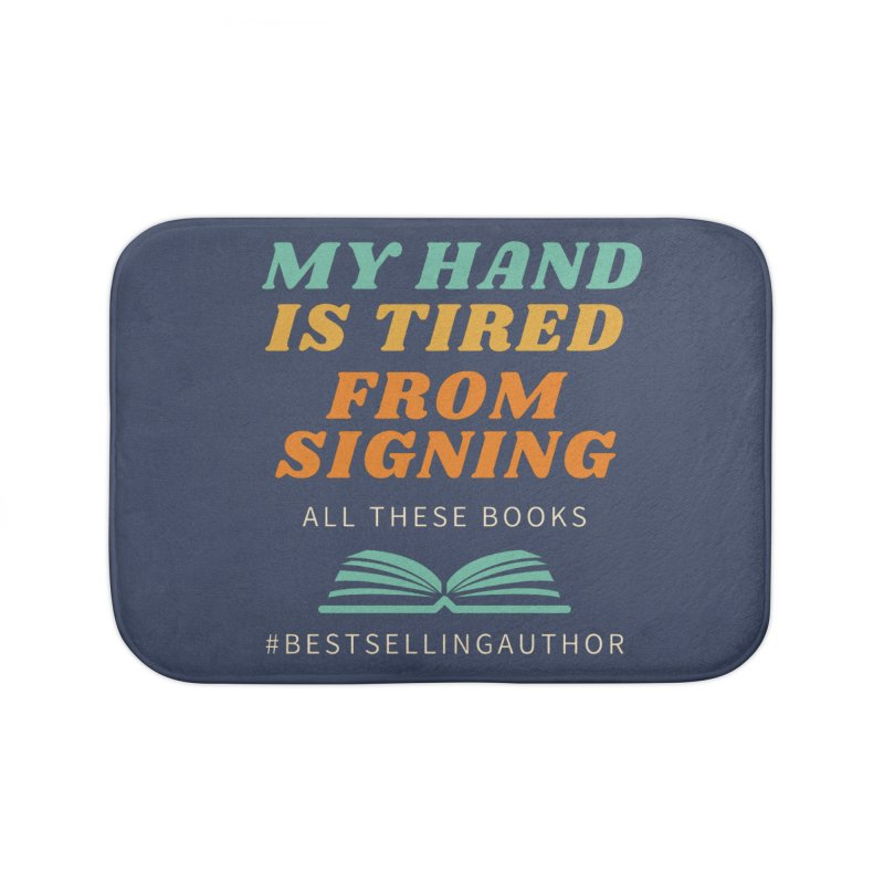 My Hand is Tired From Signing All These Books Home Bath Mat by Shop As You Wish Publishing