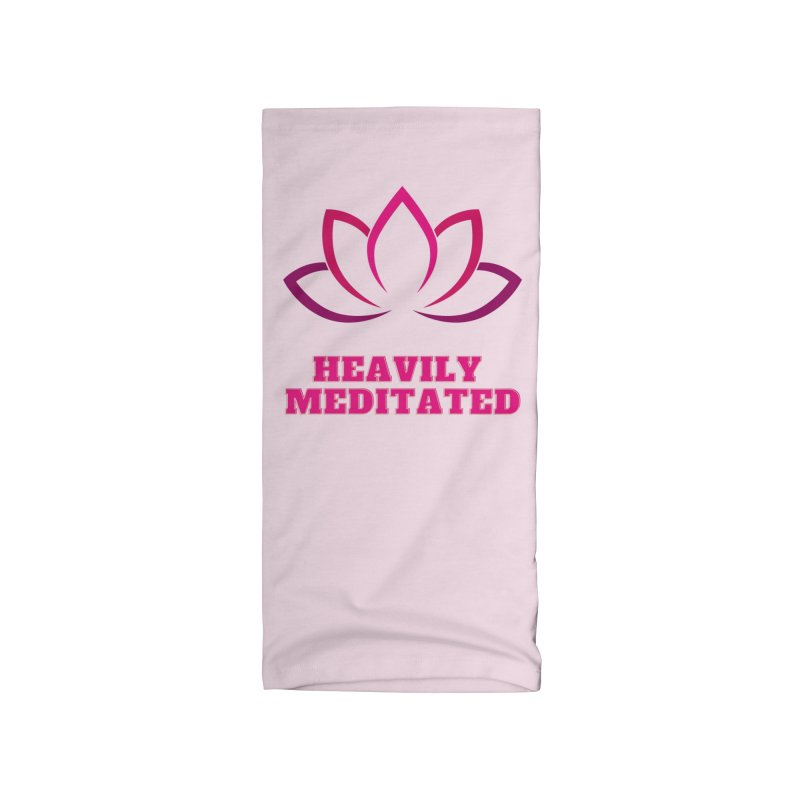 Heavily Meditated Accessories Neck Gaiter by Shop As You Wish Publishing