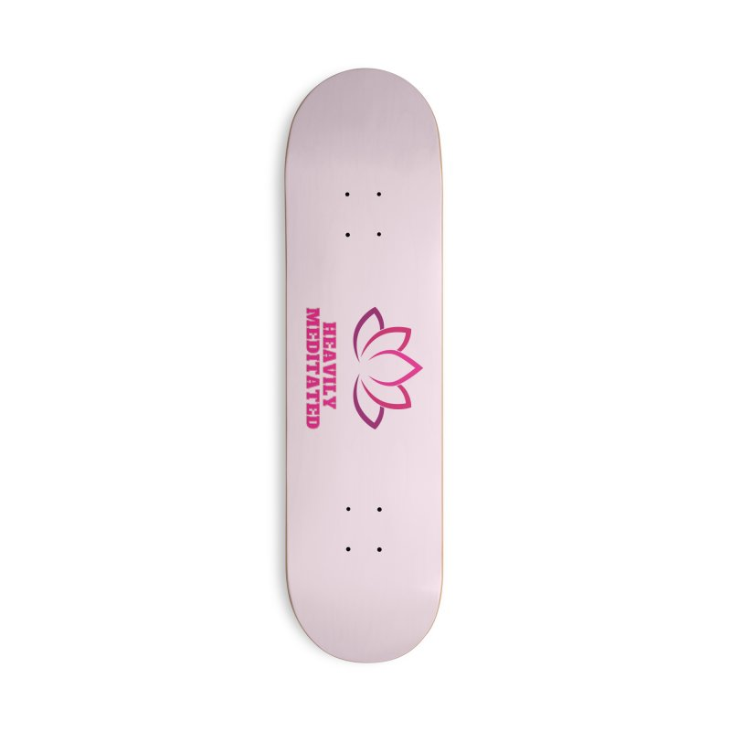 Heavily Meditated Accessories Skateboard by Shop As You Wish Publishing