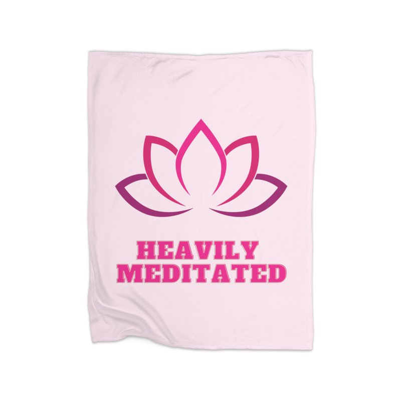 Heavily Meditated Home Blanket by Shop As You Wish Publishing