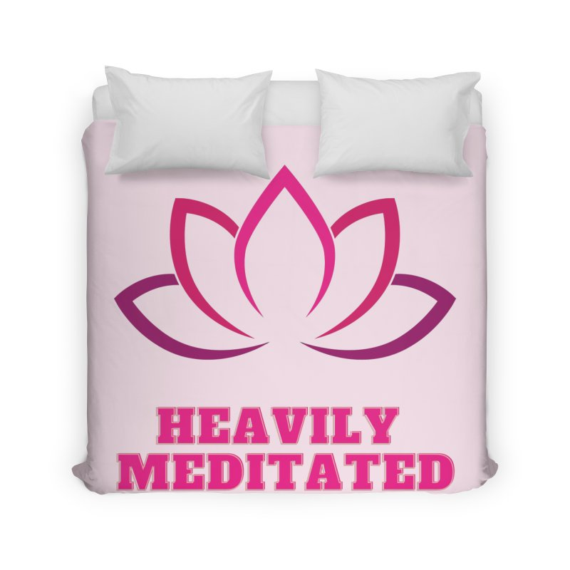 Heavily Meditated Home Duvet by Shop As You Wish Publishing
