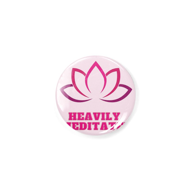 Heavily Meditated Accessories Button by Shop As You Wish Publishing