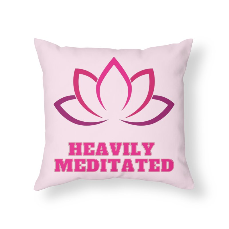 Heavily Meditated Home Throw Pillow by Shop As You Wish Publishing