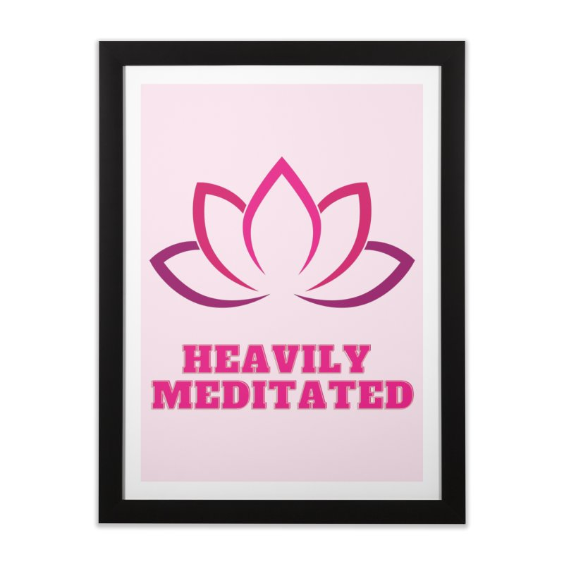 Heavily Meditated Home Framed Fine Art Print by Shop As You Wish Publishing