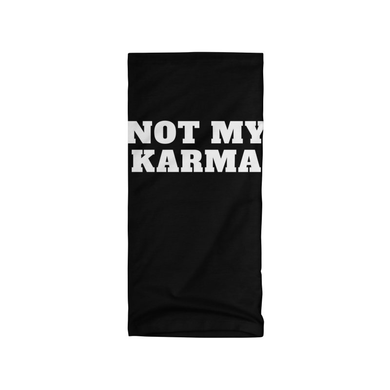 Not My Karma Accessories Neck Gaiter by Shop As You Wish Publishing
