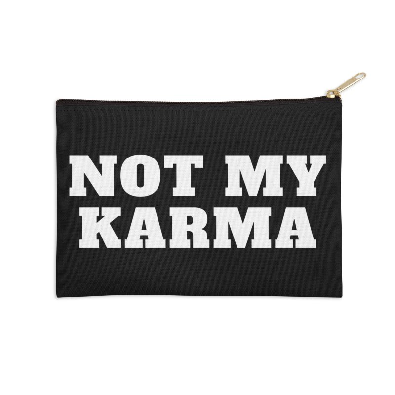 Not My Karma Accessories Zip Pouch by Shop As You Wish Publishing