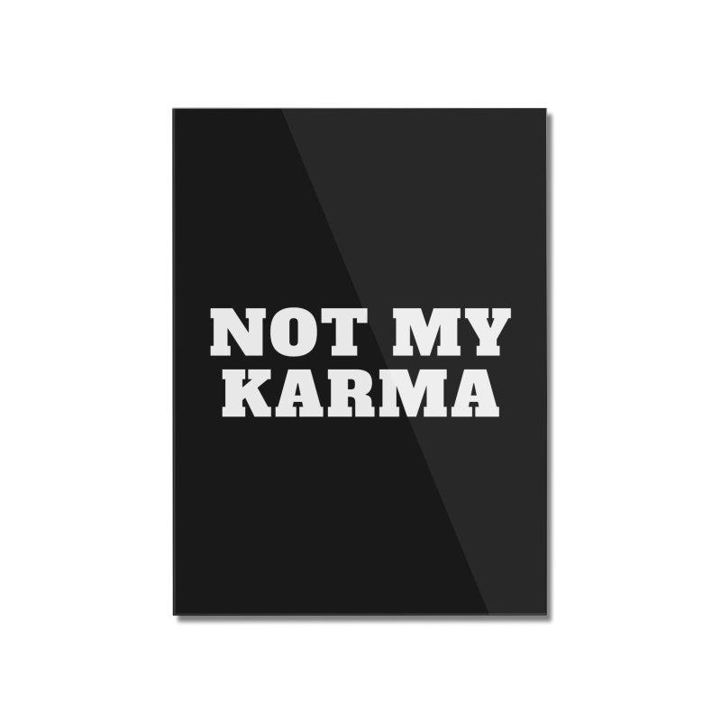 Not My Karma Home Mounted Acrylic Print by Shop As You Wish Publishing