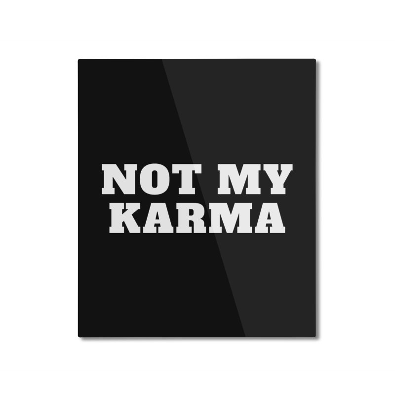 Not My Karma Home Mounted Aluminum Print by Shop As You Wish Publishing