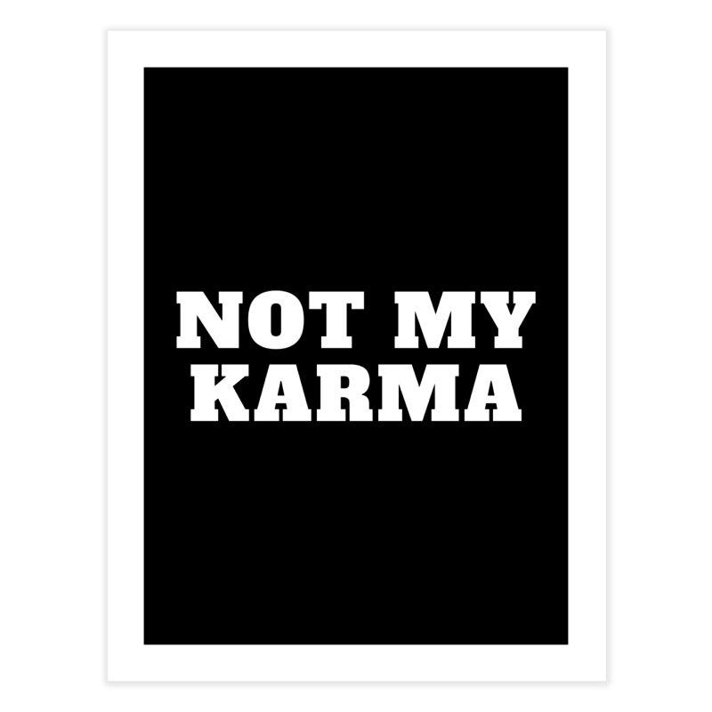 Not My Karma Home Fine Art Print by Shop As You Wish Publishing