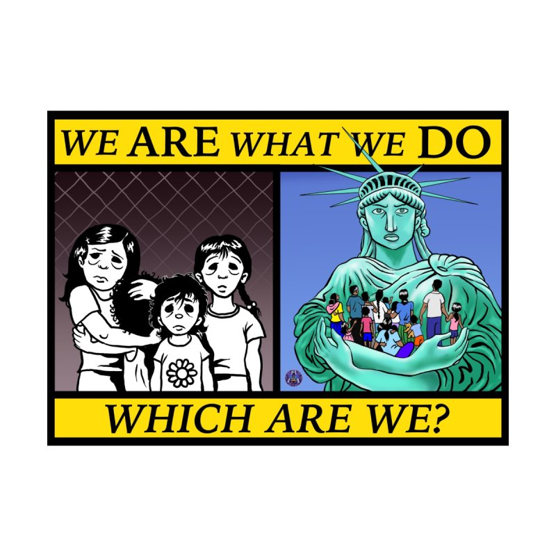 WE ARE WHAT WE DO by AchronalArt's Artist Shop