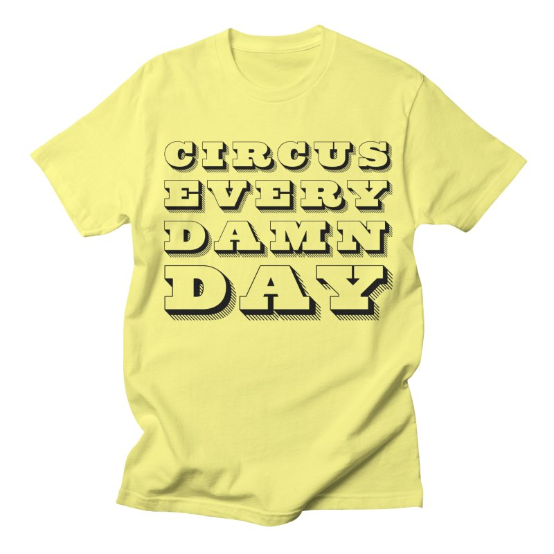 Circus Every Damn Day Women's T-Shirt by The Actors Gymnasium