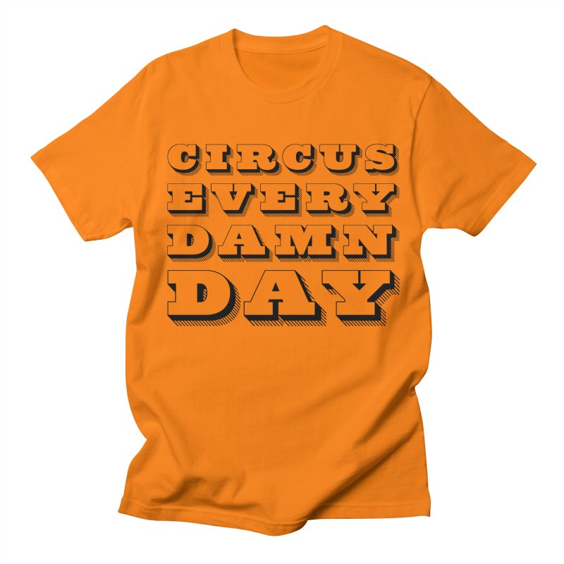 Circus Every Damn Day Men's T-Shirt by The Actors Gymnasium
