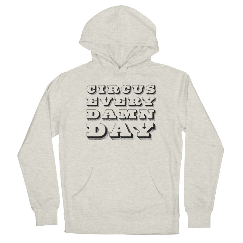 Circus Every Damn Day Men's Pullover Hoody by The Actors Gymnasium