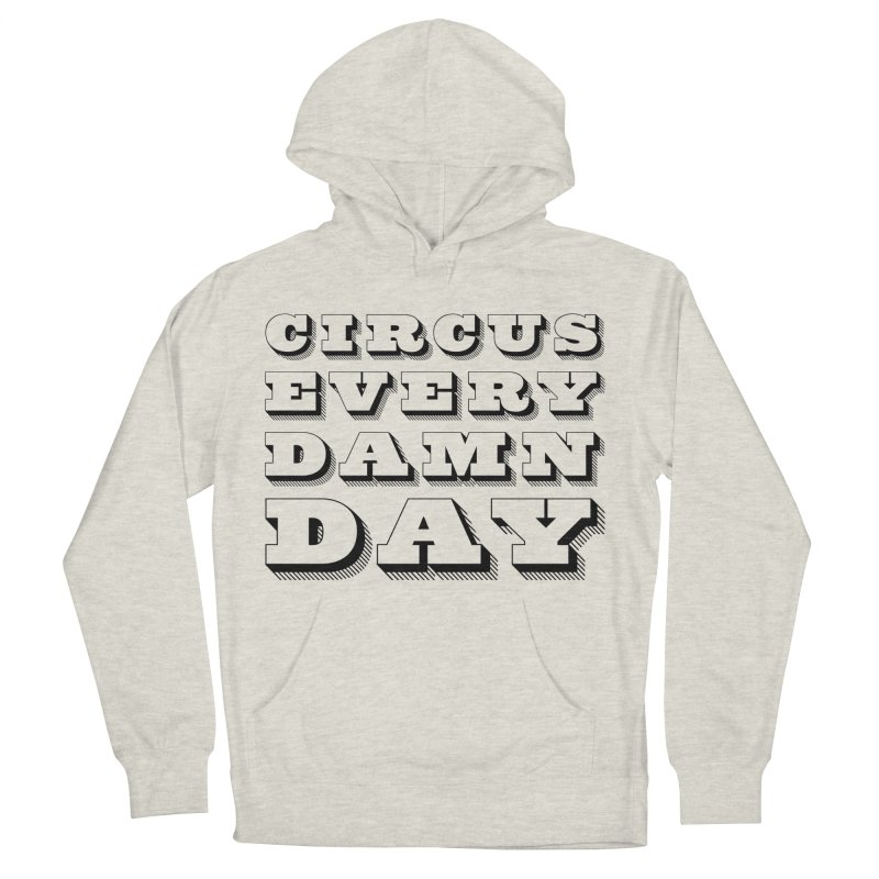 Circus Every Damn Day Women's French Terry Pullover Hoody by The Actors Gymnasium