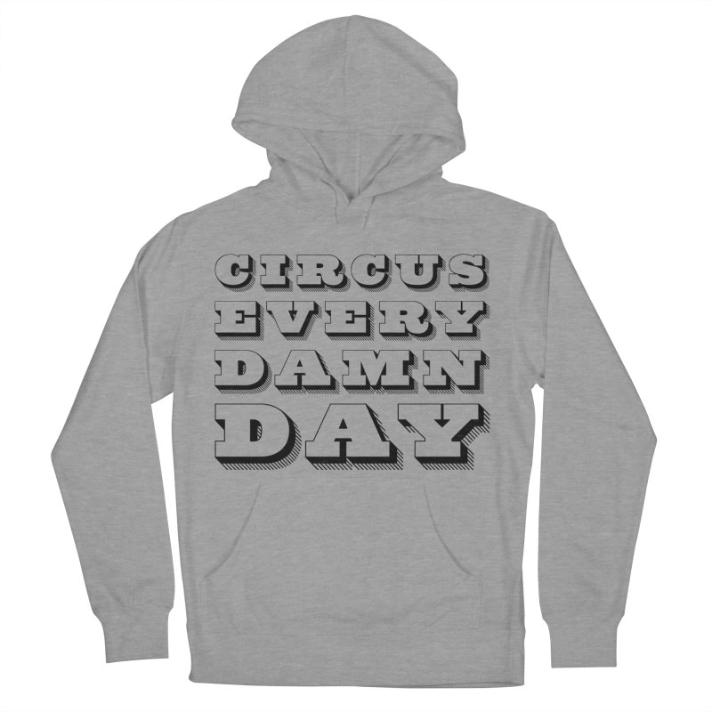 Circus Every Damn Day Men's French Terry Pullover Hoody by The Actors Gymnasium