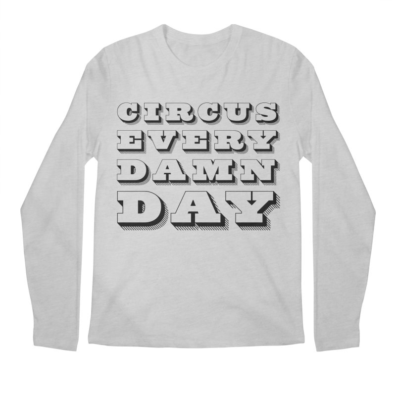 Circus Every Damn Day Men's Regular Longsleeve T-Shirt by The Actors Gymnasium