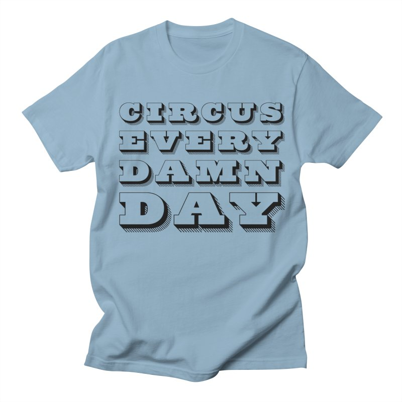 Circus Every Damn Day Women's Regular Unisex T-Shirt by The Actors Gymnasium