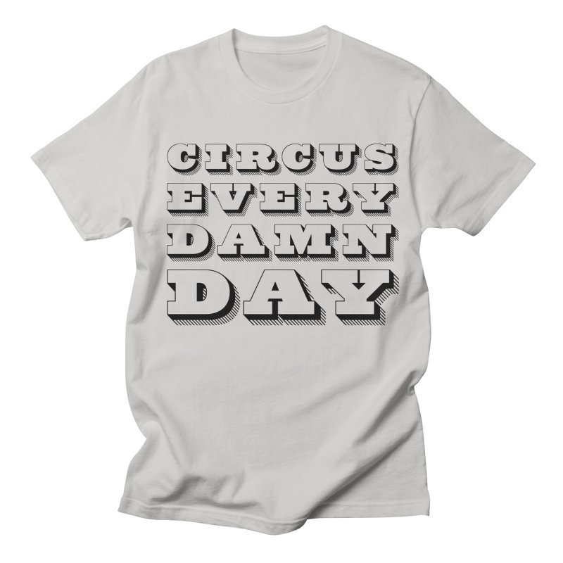 Circus Every Damn Day Men's Regular T-Shirt by The Actors Gymnasium