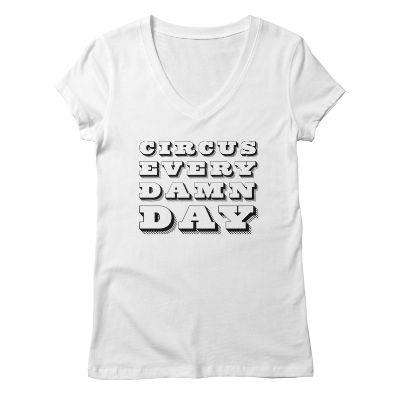 Circus Every Damn Day Women's Regular V-Neck by The Actors Gymnasium