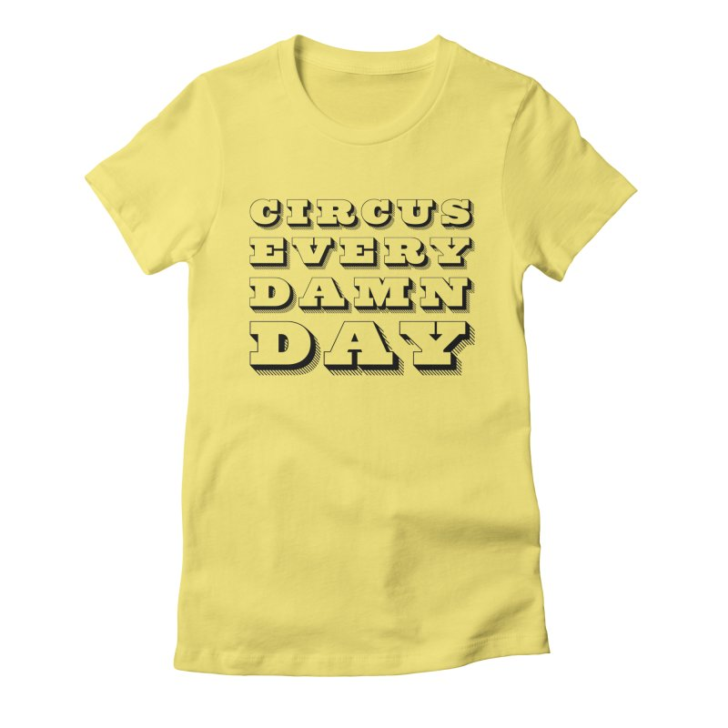 Circus Every Damn Day Women's Fitted T-Shirt by The Actors Gymnasium