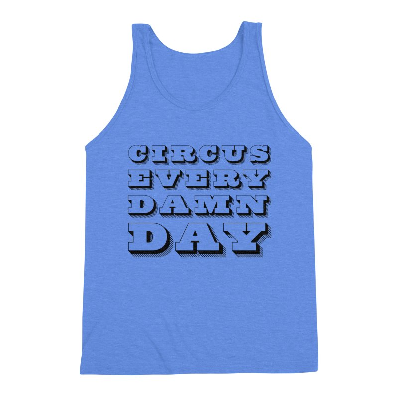 Circus Every Damn Day Men's Triblend Tank by The Actors Gymnasium