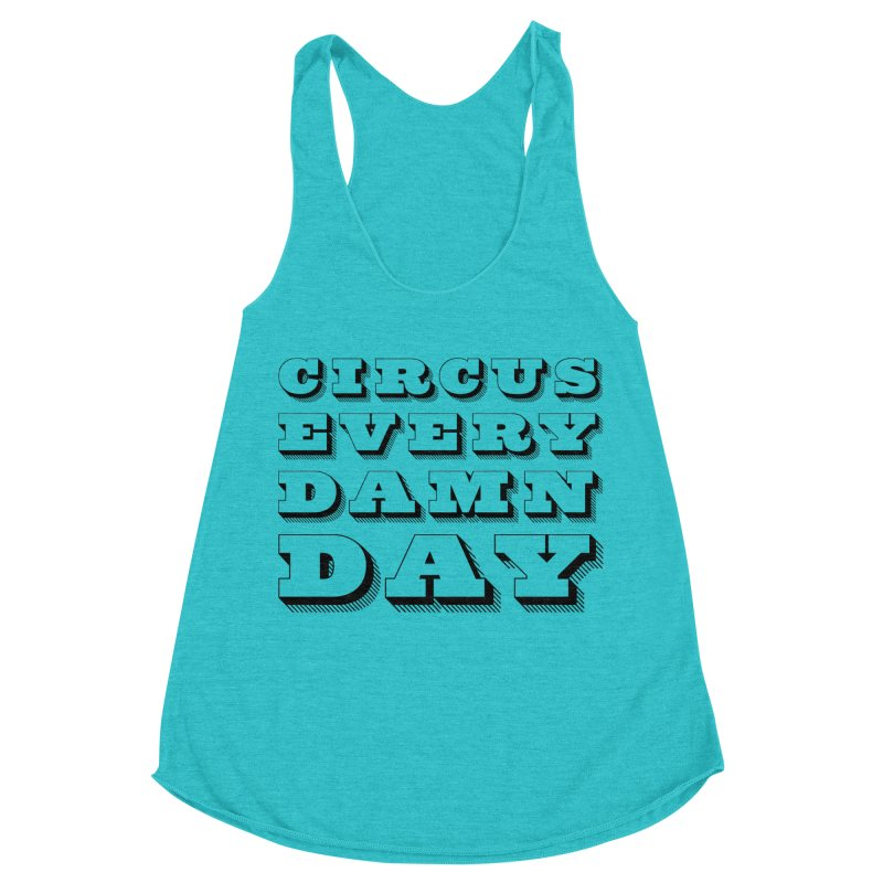 Circus Every Damn Day Women's Racerback Triblend Tank by The Actors Gymnasium