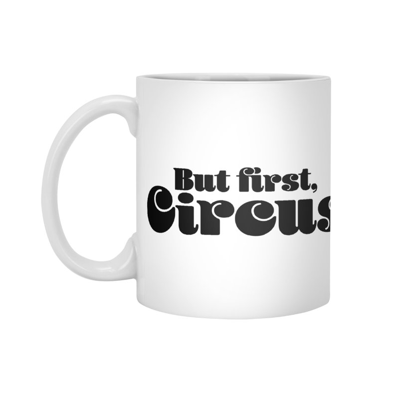 But First, Circus Accessories Mug by The Actors Gymnasium