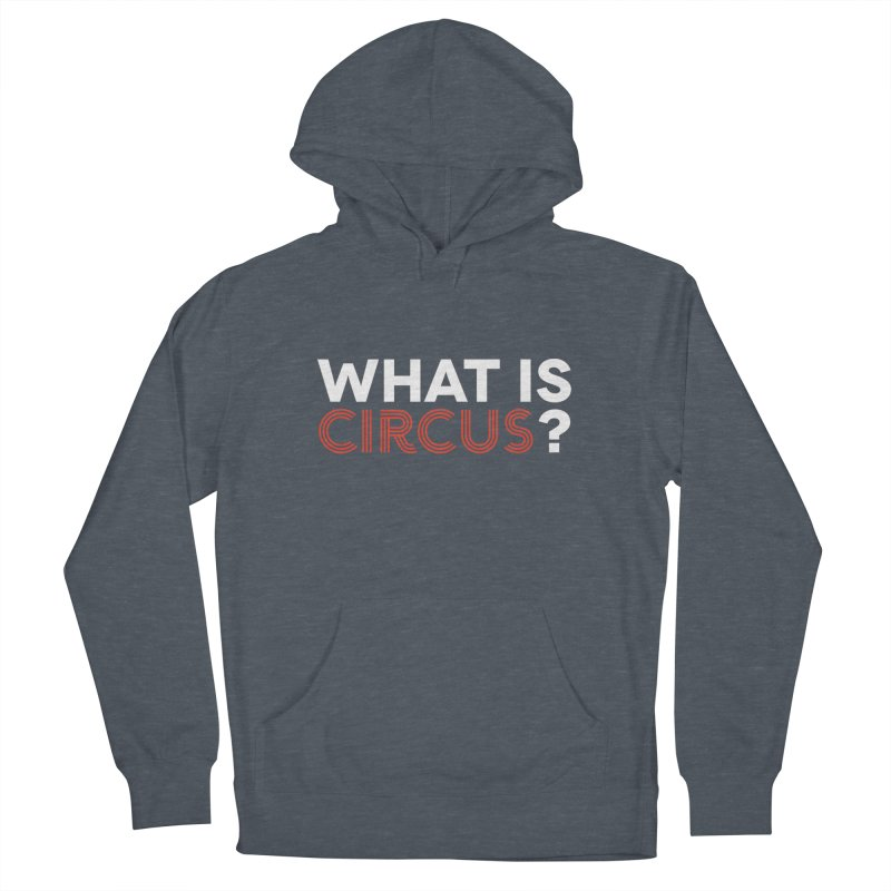 What is Circus? Women's Pullover Hoody by The Actors Gymnasium