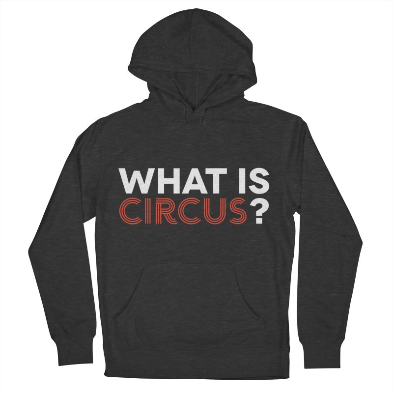 What is Circus? Men's French Terry Pullover Hoody by The Actors Gymnasium