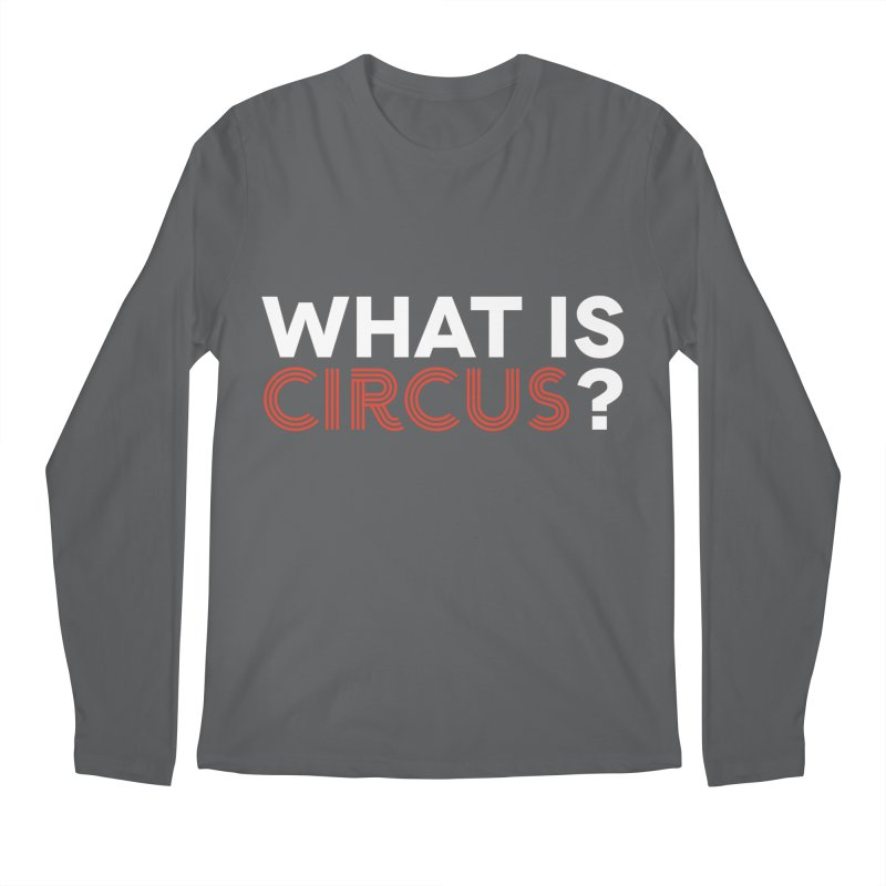 What is Circus? Men's Longsleeve T-Shirt by The Actors Gymnasium