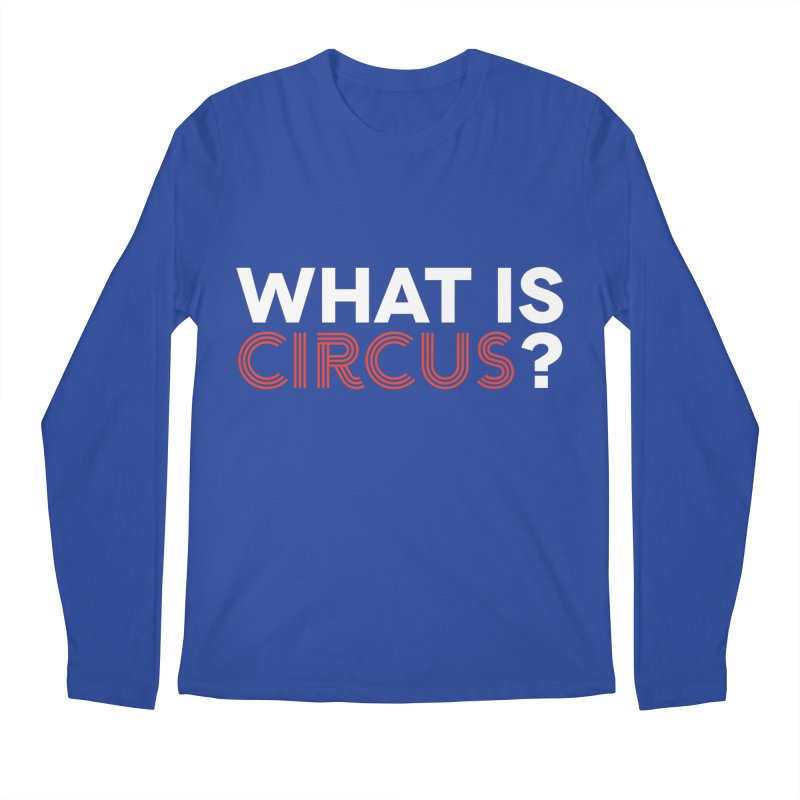What is Circus? Men's Regular Longsleeve T-Shirt by The Actors Gymnasium