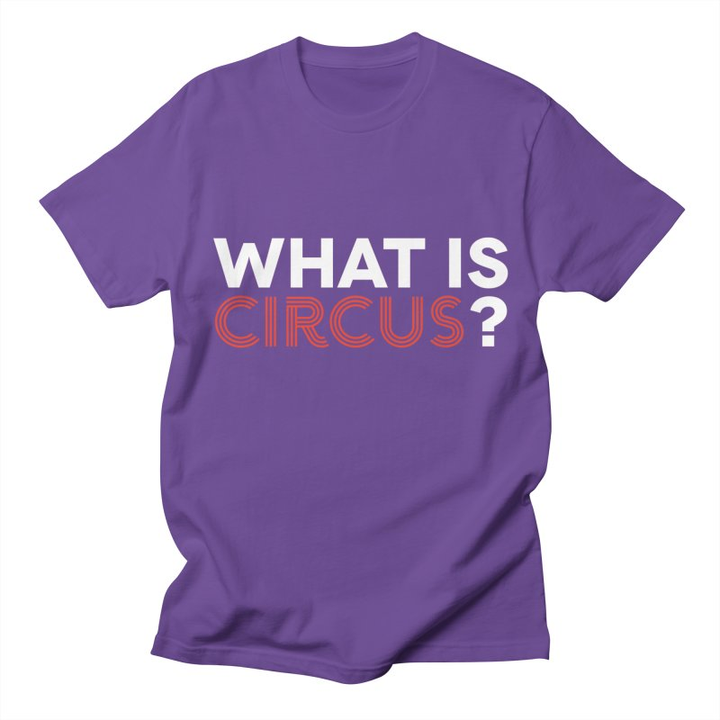 What is Circus? Women's Regular Unisex T-Shirt by The Actors Gymnasium