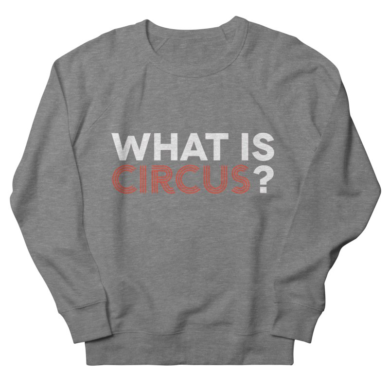 What is Circus? Women's Sweatshirt by The Actors Gymnasium