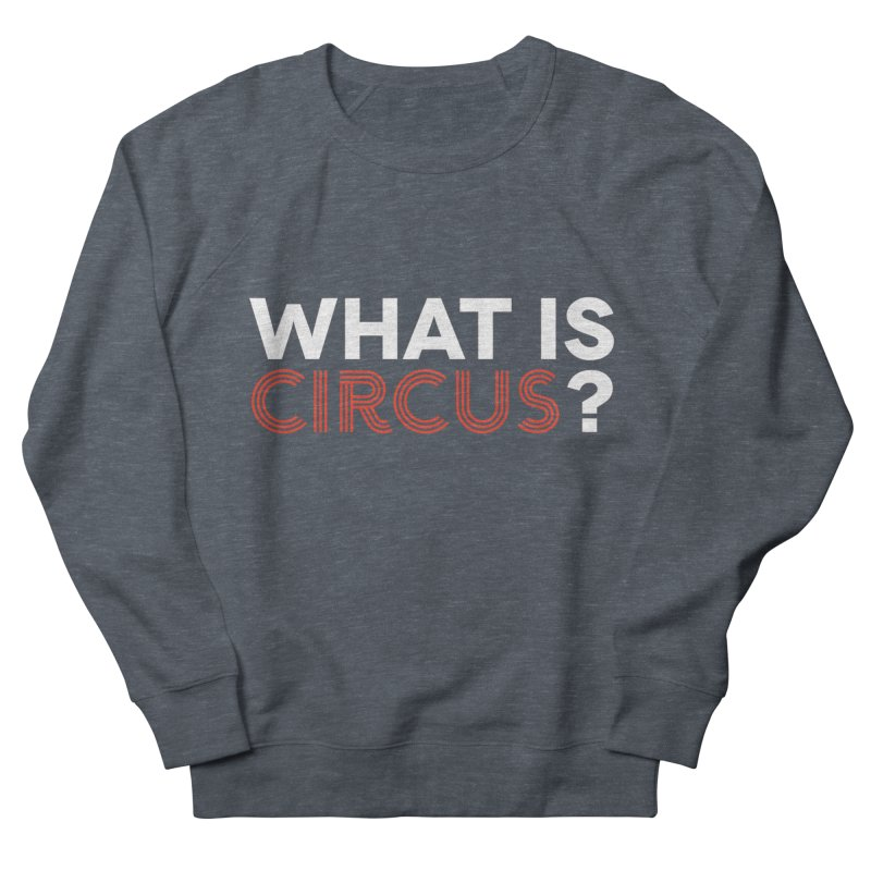 What is Circus? Men's French Terry Sweatshirt by The Actors Gymnasium