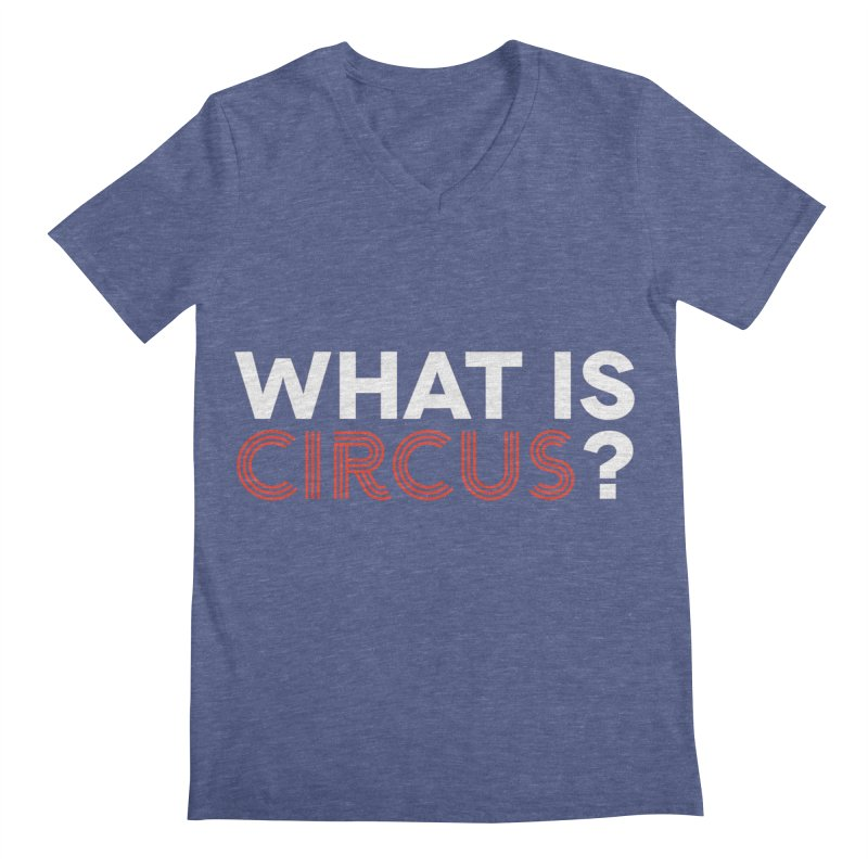 What is Circus? Men's Regular V-Neck by The Actors Gymnasium