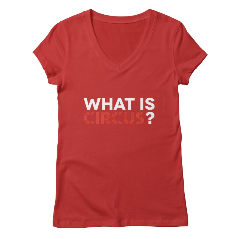 What is Circus? Women's Regular V-Neck by The Actors Gymnasium