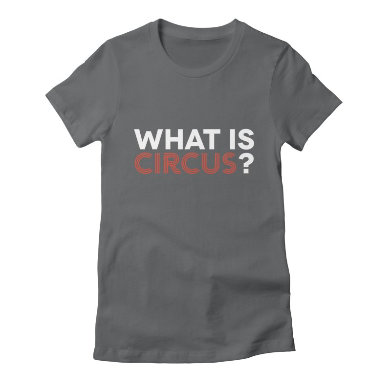 What is Circus? Women's Fitted T-Shirt by The Actors Gymnasium
