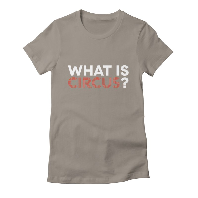 What is Circus? Women's T-Shirt by The Actors Gymnasium