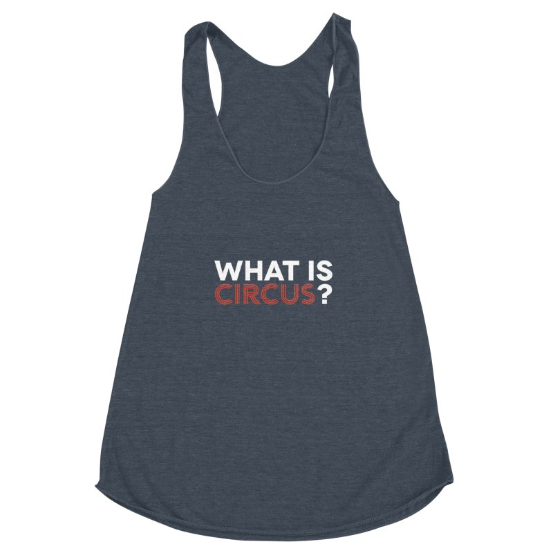 What is Circus? Women's Racerback Triblend Tank by The Actors Gymnasium
