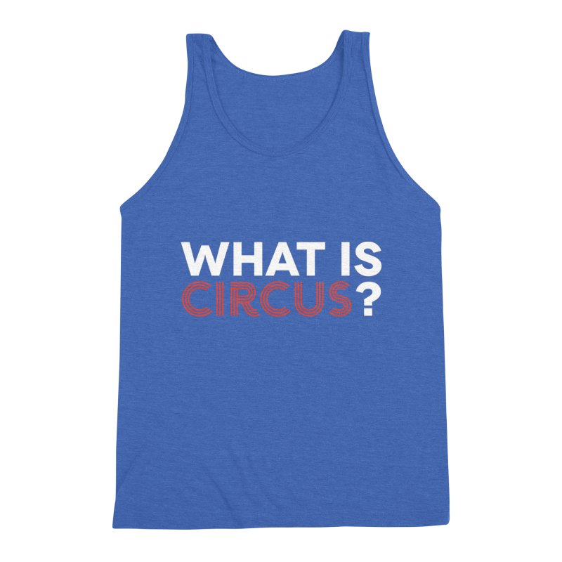 What is Circus? Men's Triblend Tank by The Actors Gymnasium