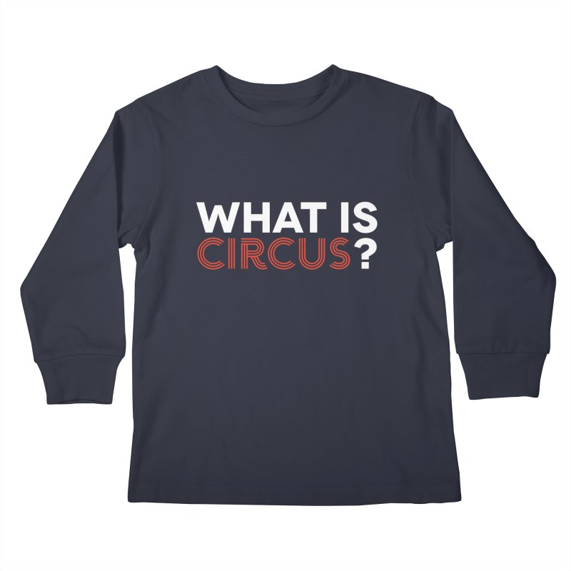 What is Circus? Kids Longsleeve T-Shirt by The Actors Gymnasium